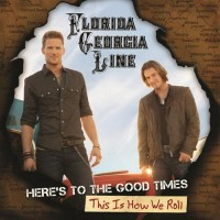 Purchase Florida Georgia Line - Here's To The Good Times...This Is How We Roll