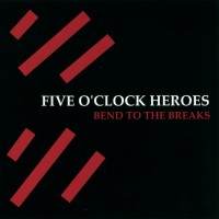 Purchase Five O'Clock Heroes - Bend To The Breaks