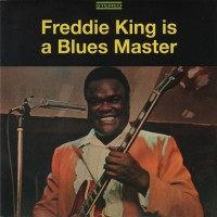 Purchase Freddie King - Freddie King Is A Blues Master: The Deluxe Edition