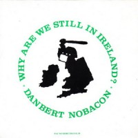 Purchase Danbert Nobacon - Why Are We Still In Ireland (EP)