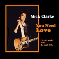 Purchase Mick Clarke - You Need Love: Classic Tracks From The Early 80S
