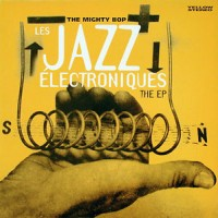 Purchase The Mighty Bop - Les Jazz Electroniques (EP)