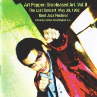 Purchase Art Pepper - Unreleased Art, Vol.2: The Last Concert May 30, 1982 (Live)