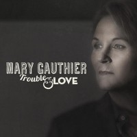 Purchase Mary Gauthier - Trouble & Love