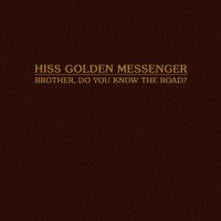 Purchase Hiss Golden Messenger - Brother, Do You Know The Road? (CDS)