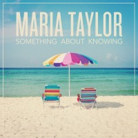 Purchase Maria Taylor - Something About Knowing