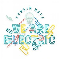 Purchase Funkin Matt - We Are Electric (CDS)