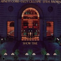 Purchase Arnett Cobb - Show Time (With Dizzy Gillespie & Jewel Brown)