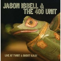 Purchase Jason Isbell & The 400 Unit - Live At Twist & Shout