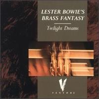 Purchase Lester Bowie's Brass Fantasy - Twilight Dreams