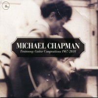 Purchase Michael Chapman - Trainsong: Guitar Compositions 1967-2010 CD2