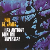 Purchase Rod St.James - Has Anybody Seen The Superstar (Reissed 2005)