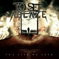 Purchase To Set Ablaze - The Life We Lead