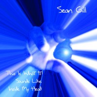 Purchase Sean Gill - This Is What Is Sounds Like Inside My Head