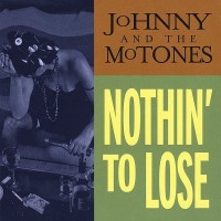 Purchase Johnny & The Motones - Nothin' To Lose