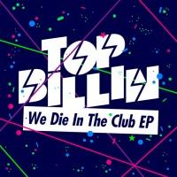 Purchase Top Billin - We Die In The Club (EP)