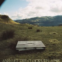 Purchase And Let The Clocks Relapse - And Let The Clocks Relapse