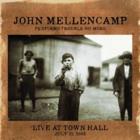 Purchase John Cougar Mellencamp - Trouble No More Live At Town Hall