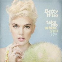 Purchase Betty Who - Take Me When You Go