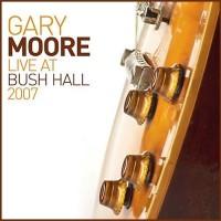Purchase Gary Moore - Live At Bush Hall 2007