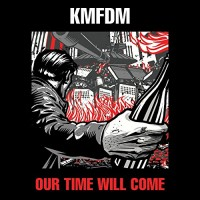 Purchase KMFDM - Our Time Will Come