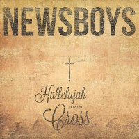 Purchase Newsboys - Hallelujah For The Cross