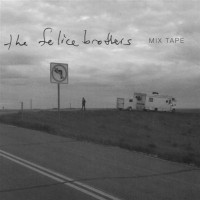 Purchase The Felice Brothers - Mix Tape