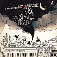 Purchase Mark De Clive-Lowe - Take The Space Trane (With The Rotterdam Jazz Orchestra)