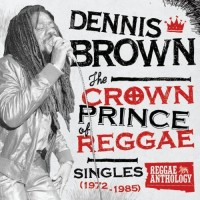 Purchase Dennis Brown - The Crown Prince Of Reggae: Singles (1972-1985) CD1