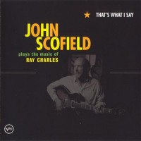 Purchase John Scofield - That's What I Say: John Scofield Plays The Music Of Ray Charles