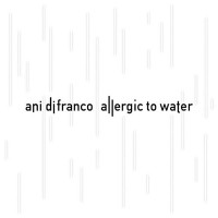 Purchase Ani DiFranco - Allergic To Water
