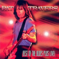 Purchase Pat Travers - Best Of The Blues Plus Live!