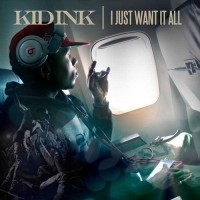 Purchase Kid Ink - I Just Want It All (CDS)