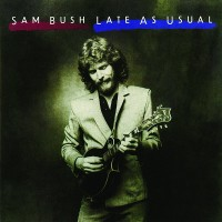 Purchase Sam Bush - Late As Usual