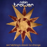 Purchase Robin Trower - Something's About To Change