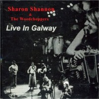 Purchase Sharon Shannon - Live In Galway (With The Woodchoppers)