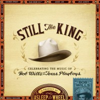 Purchase Asleep At The Wheel - Still The King: Celebrating The Music Of Bob Wills And His Texas Playboys