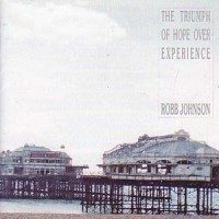 Purchase Robb Johnson - The Triumph Of Hope Over Experience
