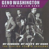 Purchase Geno Washington & the Ram Jam Band - My Bombers My Dexy's My Highs - The Sixties Studio Sessions CD1