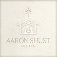 Purchase Aaron Shust - Unto Us