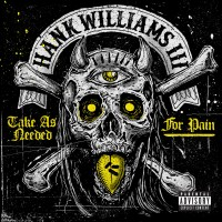 Purchase Hank Williams III - Take As Needed For Pain