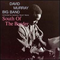 Purchase David Murray Big Band - South Of The Border