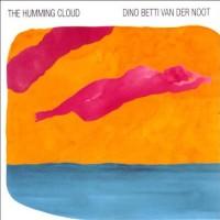 Purchase Dino Betti Van Der Noot - The Humming Cloud