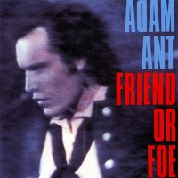 Purchase Adam Ant - Friend Or Foe (Remastered 1990)