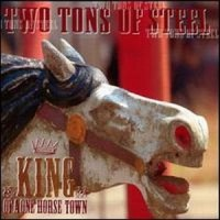 Purchase Two Tons Of Steel - King Of A One Horse Town