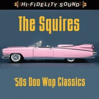 Purchase The Squires - 50's Doo Wop Classics
