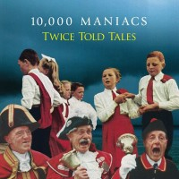 Purchase 10,000 Maniacs - Twice Told Tales