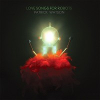 Purchase Patrick Watson - Love Songs For Robots
