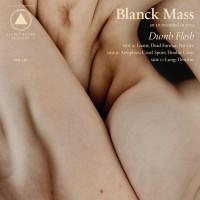 Purchase Blanck Mass - Dumb Flesh
