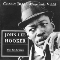 Purchase John Lee Hooker - Charly Blues Masterworks: John Lee Hooker (Blues For Big Town)